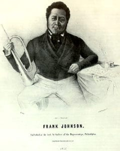 Francis B. (Frank Johnson) famous composer, band leader and impresario of the 19th century who had a well known band that played cotillion and quadrille music at Saratoga, New York, Cape May and elsewhere